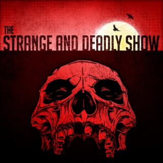 The Strange and Deadly Show