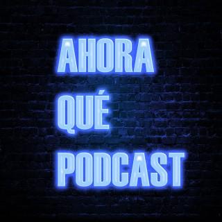Ahora Qué Podcast