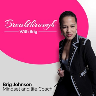 Breakthrough with Brig, Mindset + Life Coach