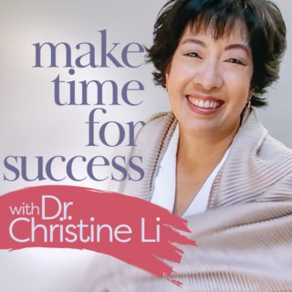 Make Time for Success with Dr. Christine Li