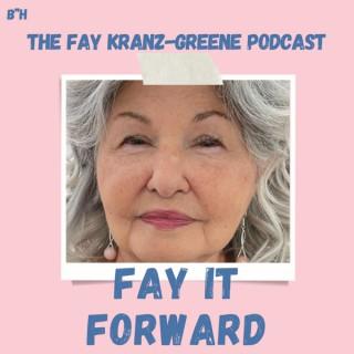 Fay It Forward - The Fay Kranz-Greene Podcast