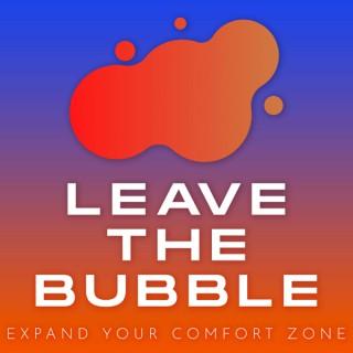 Leave The Bubble