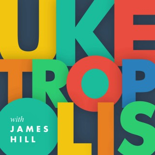 Uketropolis: Ukulele Q&A with James Hill
