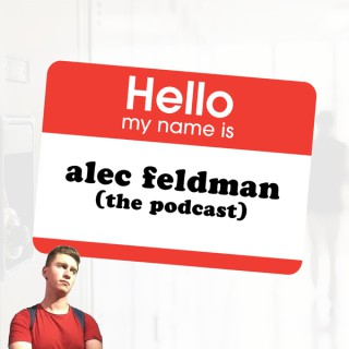 Alec Feldman: The Podcast