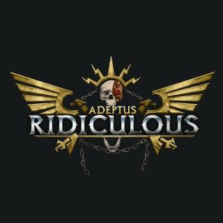 Adeptus Ridiculous