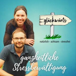 Glückwärts - natürlich, achtsam, stressfrei. Dein Podcast für ganzheitliche Stressbewältigung.