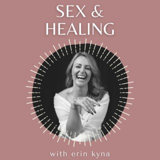 Sex and Healing with Erin Kyna