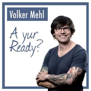 A yur Ready? Der Podcast von Volker Mehl