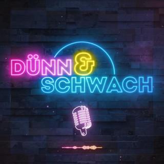 Dünn & Schwach