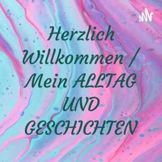 Herzlich Willkommen / Mein ALLTAG UND GESCHICHTEN