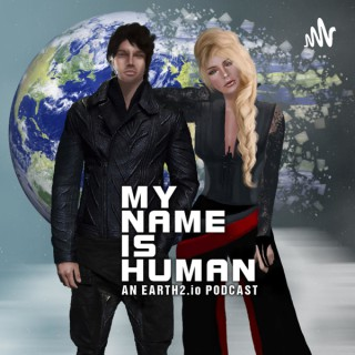 My Name Is Human - An Earth2.io Podcast
