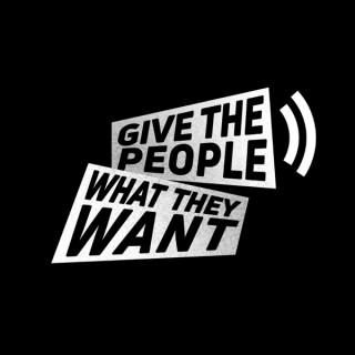 Give The People What They Want!