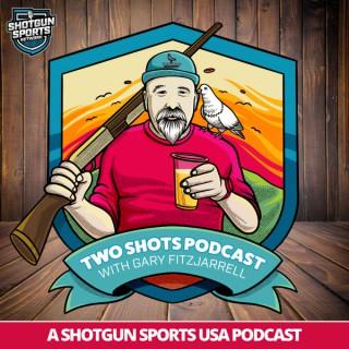 Two Shots Podcast | Shotguns, Spirits and Shenanigans