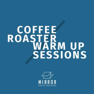 Coffee Roaster Warm Up Sessions