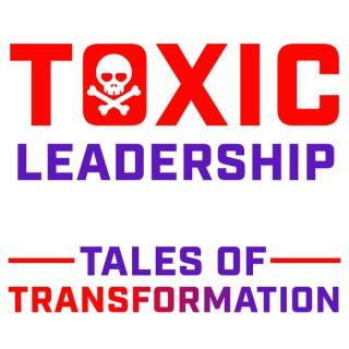 Toxic Leadership: Tales of Transformation