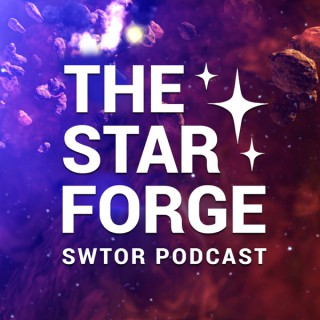 The Star Forge SWTOR Podcast