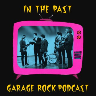 In The Past: Garage Rock Podcast
