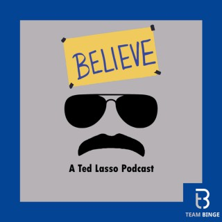 Believe: A Ted Lasso Podcast