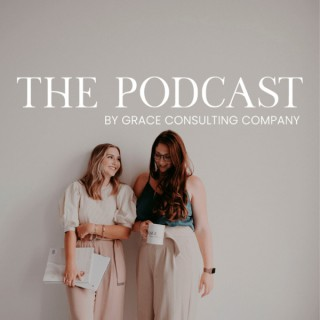 The Podcast by Grace Consulting Company