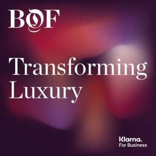 Transforming Luxury from The Business of Fashion