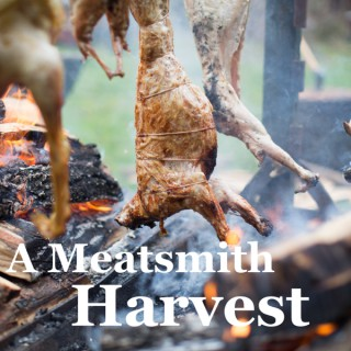 A Meatsmith Harvest