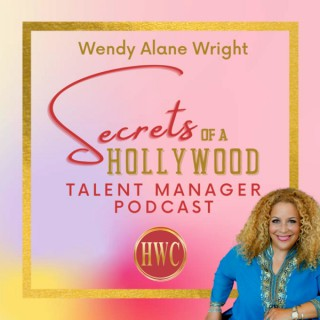 Wendy Alane Wright's Secrets of a Hollywood Talent Manager Podcast