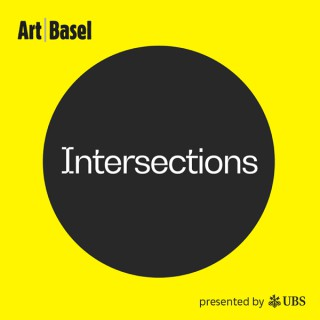 Intersections: The Art Basel Podcast