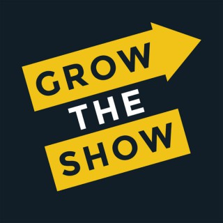Grow The Show: Grow & Monetize Your Podcast