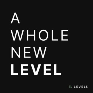 LEVELS –A Whole New Level