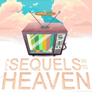 All Sequels Go To Heaven