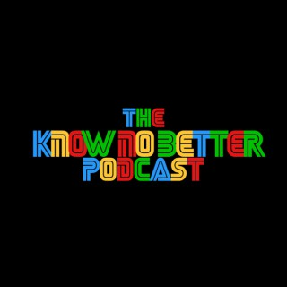 The Know No Better Podcast