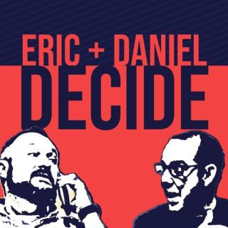 Eric and Daniel Decide