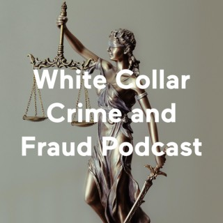 White Collar Crime and Fraud Podcast