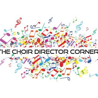 The Choir Director Corner Podcast