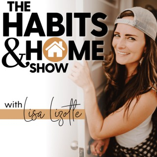 THE HABITS & HOME SHOW | Tips for Moms, Declutter, Organization, Productivity, Family Management, Minimalism