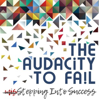 The Audacity to Fail: Misstepping Into Success!