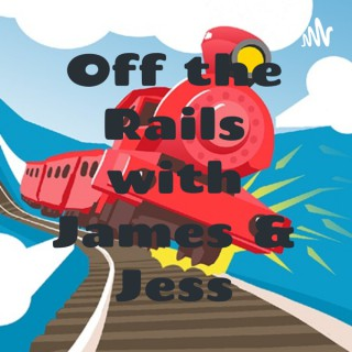 Off the Rails with James & Jess