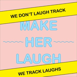 Make Her Laugh