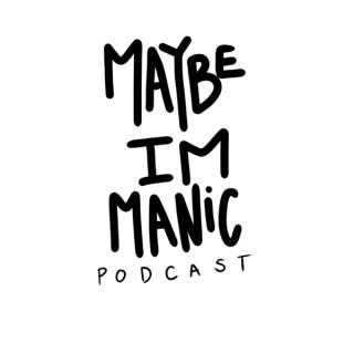 Maybe I'm Manic