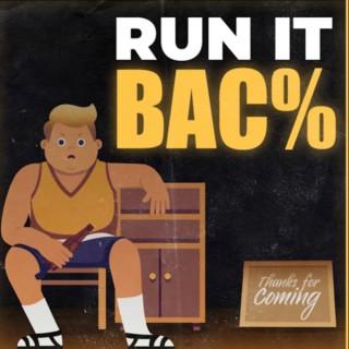 Run It BAC%