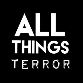All Things Terror