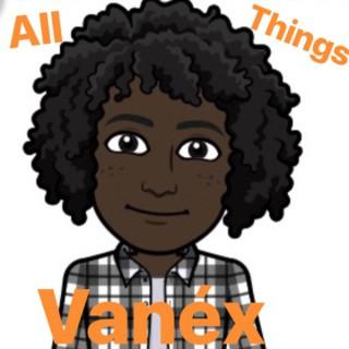 All things Vanéx