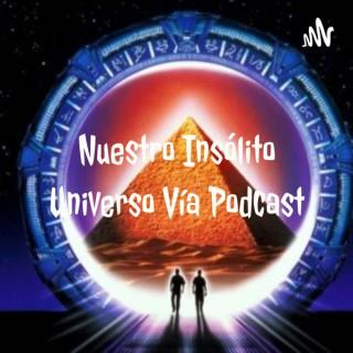 Nuestro Insólito Universo Vía Podcast