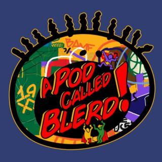 A Pod Called Blerd
