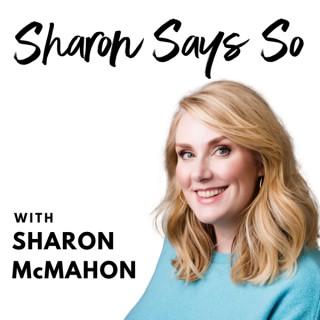 Sharon Says So