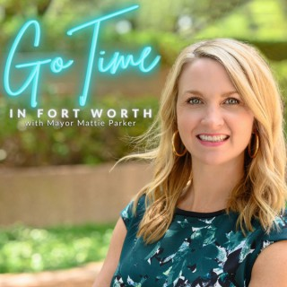 Go Time in Fort Worth with Mayor Mattie Parker