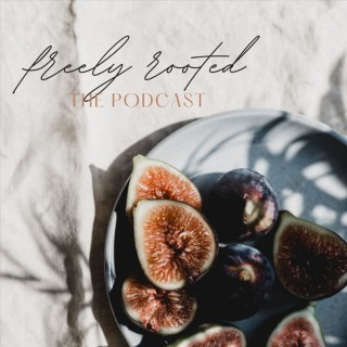 The Freely Rooted Podcast