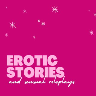 Erotic short Stories and Sensual Roleplays