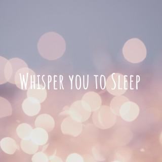 Whisper you to Sleep: ASMR