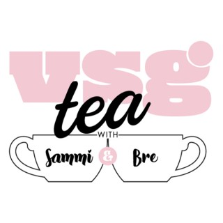 VSG Tea with Sammi and Bre